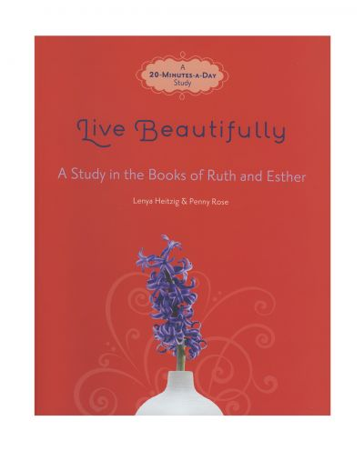 Live Beautifully: A Study in the Books of Ruth and Esther